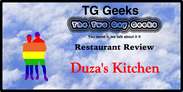Duza S Kitchen Crafts Some Mean Cuisine The Two Gay Geeks