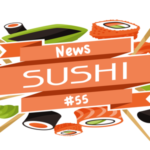 News Sushi #55: Morsels of News from Japan and Beyond