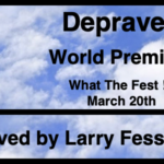 """""""Depraved"""" World Premiere at What the Fest !? March 20th"""