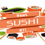 News Sushi #71: Morsels of News from Japan and Beyond