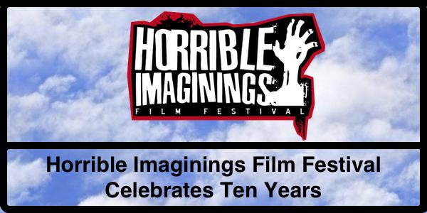 Horrible Imaginings Film Festival Celebrates Ten Years | The