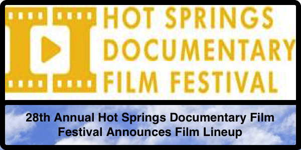 The 28th Hot Springs Documentary Film Festival Announces