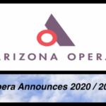 Arizona Opera Announces Vibrant, Multi-Faceted 2020 / 2021 Season