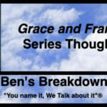 """Ben's Breakdown   """"Grace and Frankie"""" Series Thoughts"""